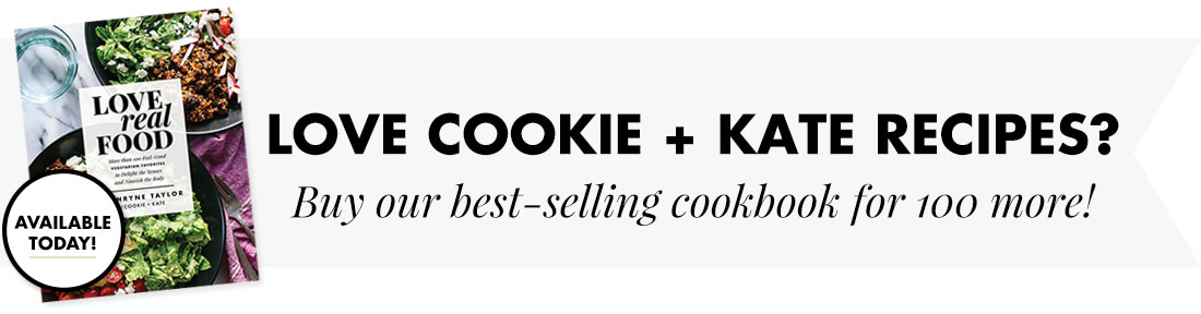 Buy Cookie and Kate's best-selling cookbook, Love Real Food!